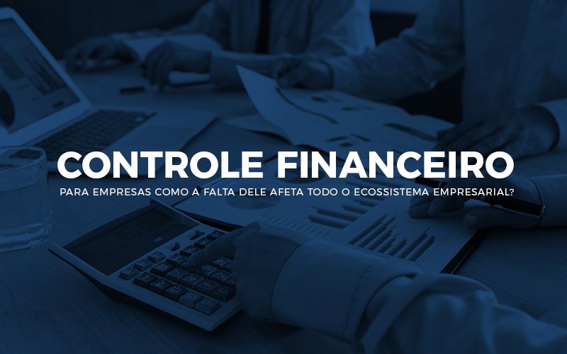 Controle Financeiro Para Empresas – Como A Falta Adele Afeta Todo O Ecossistema Empresarial?