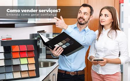 Como Vender Servicos Entenda Como Gerar Confianca