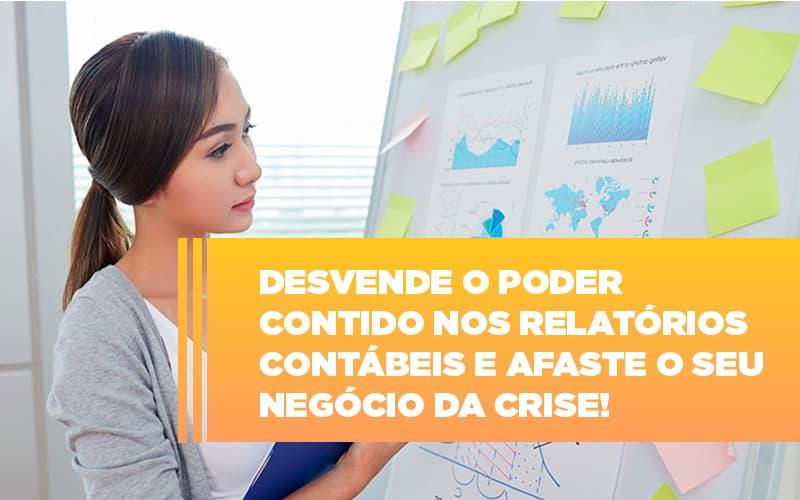 Desvende O Poder Contido Nos Relatorios Contabeis E Afaste O Seu Negocio Da Crise (1) - Ram Assessoria Contábil
