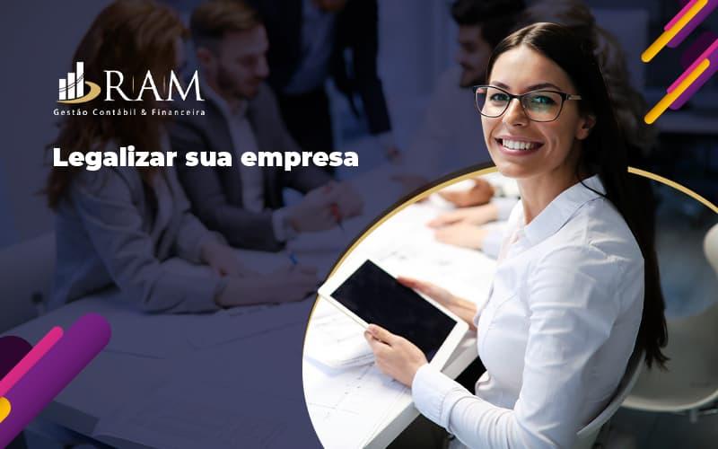 Saiba Agora Como Legalizar Sua Emprsa Post (1) - Ram Assessoria Contábil