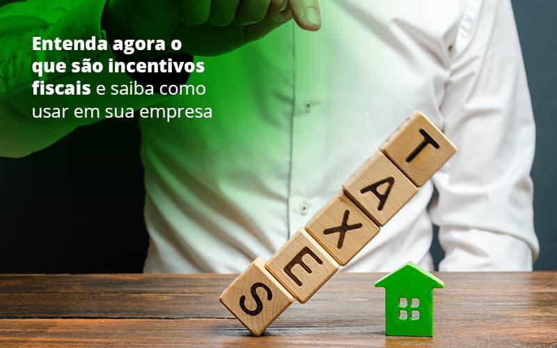 Incentivos-fiscais-entenda-como-enxugar-sua-tributacao