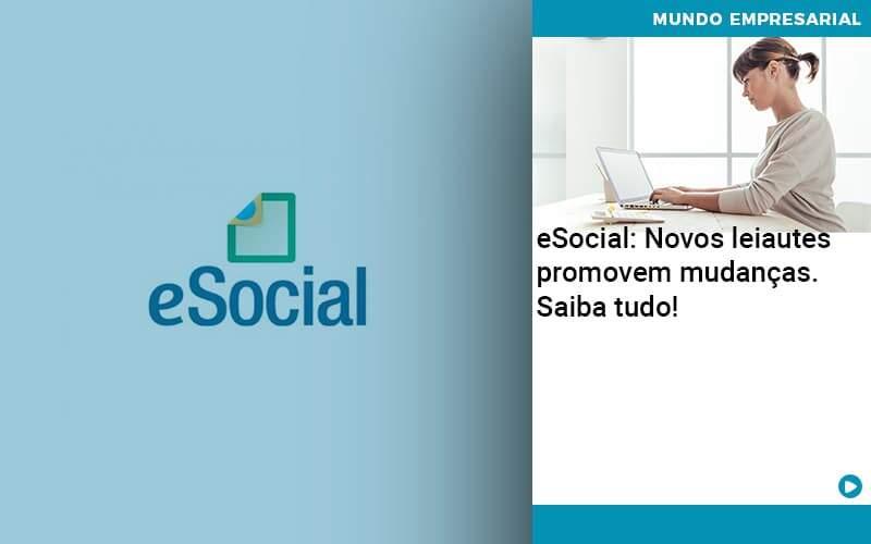 E Social Novos Leiautes Promovem Mudancas Saiba Tudo - Quero Montar Uma Empresa