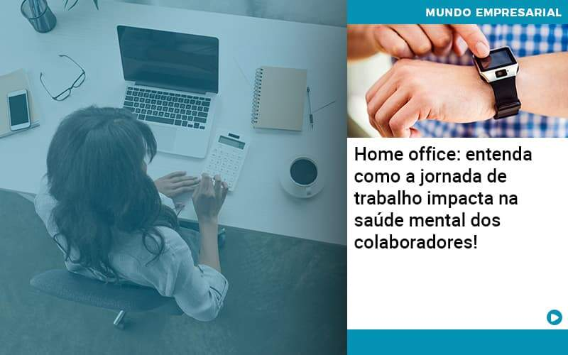 Home-office-entenda-como-a-jornada-de-trabalho-impacta-na-saude-mental-dos-colaboradores