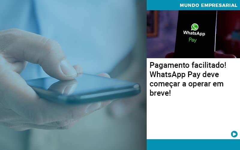 Pagamento Facilitado Whatsapp Pay Deve Comecar A Operar Em Breve - Quero Montar Uma Empresa