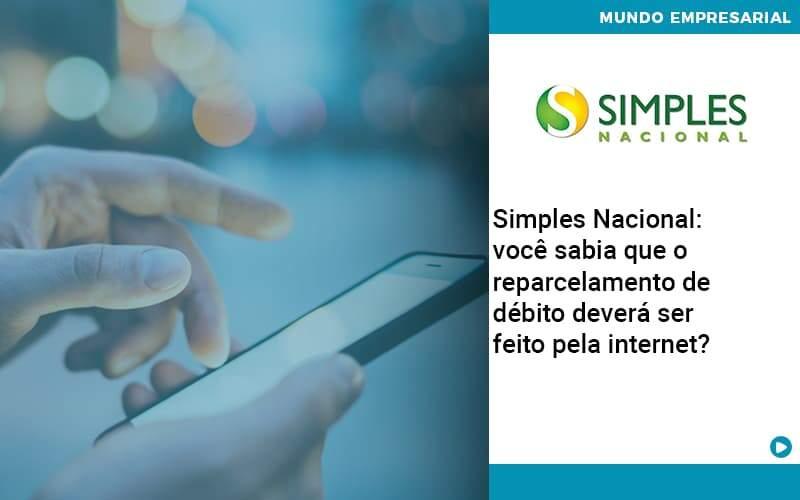 Simples Nacional: Você Sabia Que O Reparcelamento De Débito Deverá Ser Feito Pela Internet?