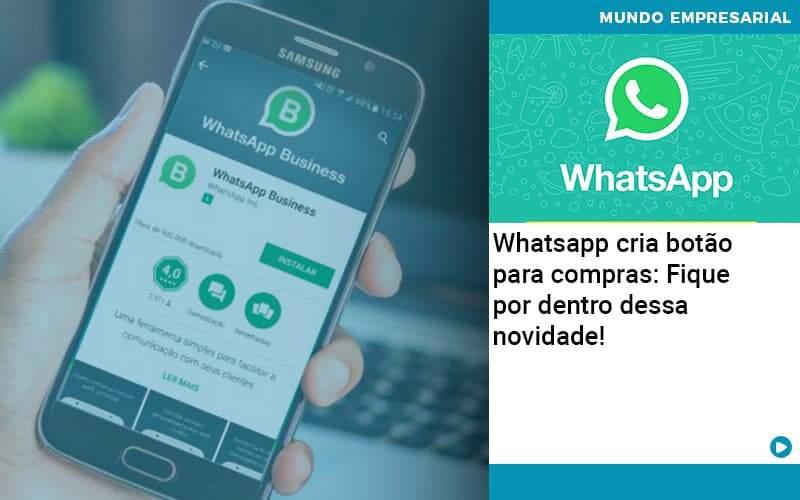 Whatsapp Cria Botao Para Compras Fique Por Dentro Dessa Novidade - Quero Montar Uma Empresa