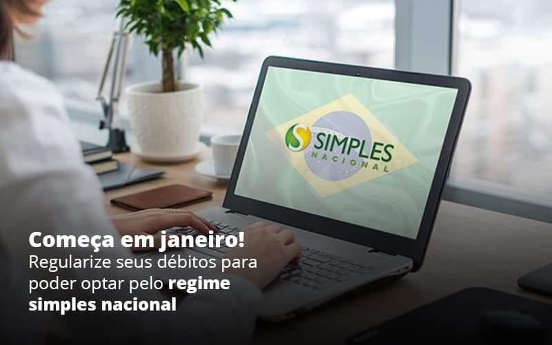 Comeca Em Janeiro Regularize Seus Debitos Para Optar Pelo Regime Simples Nacional Post (1) - Quero Montar Uma Empresa