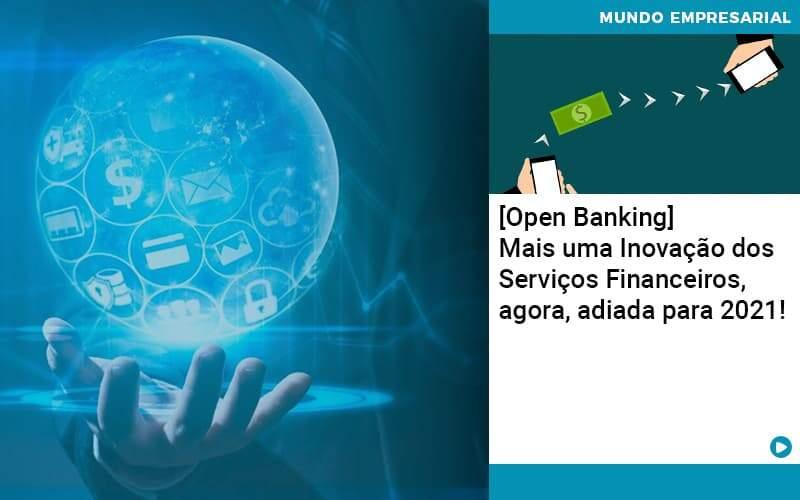 Open Banking Mais Uma Inovacao Dos Servicos Financeiros Agora Adiada Para 2021 - Quero Montar Uma Empresa