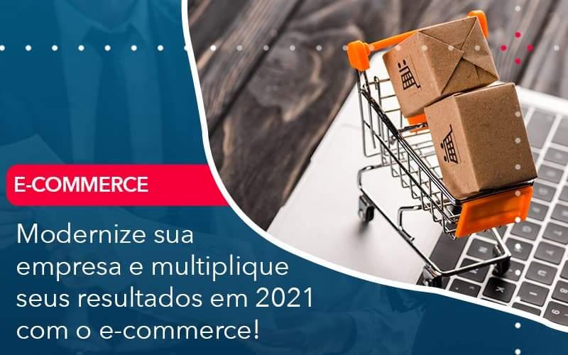 Modernize Sua Empresa E Multiplique Seus Resultados Em 2021 Com O E Commerce - Quero Montar Uma Empresa