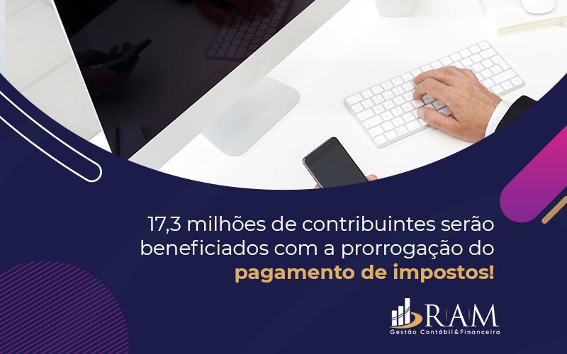 Contribuintes Serão Beneficiados Com A Prorrogação Do Pagamento - Ram Assessoria Contábil