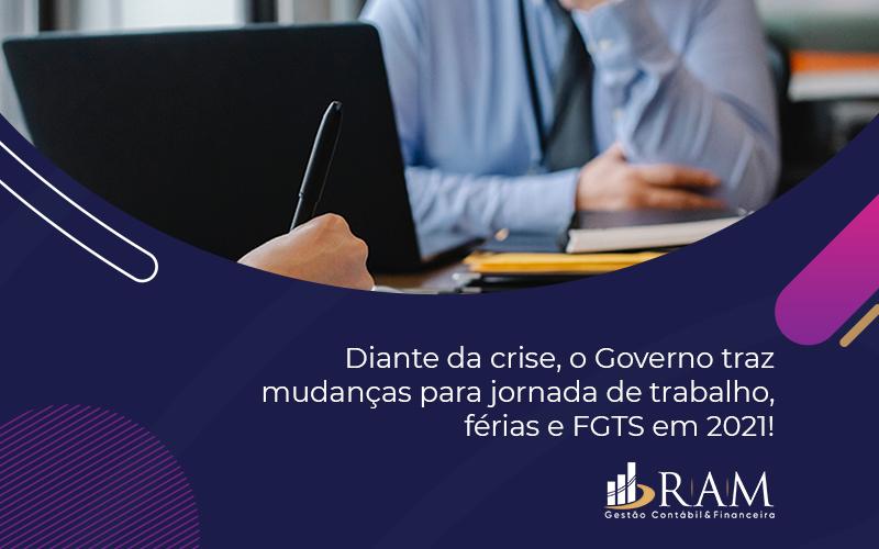 Diante Da Crise, O Governo Traz Mudanças Para Jornada De Trabalho, Férias E FGTS Em 2021!
