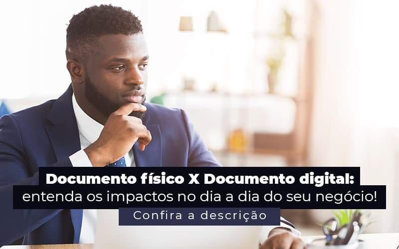 Documento Fisico X Documento Digital Entenda Os Impactos No Dia A Dia Do Seu Negocio Post 1 - Ram Assessoria Contábil