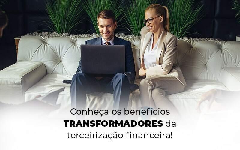Terceirização Financeira: Conheça Os Benefícios!