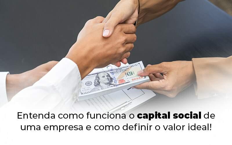 Entenda Como Funciona O Capital Social De Uma Empresa E Como Definir O Valor Ideal Blog 1 - Ram Assessoria Contábil