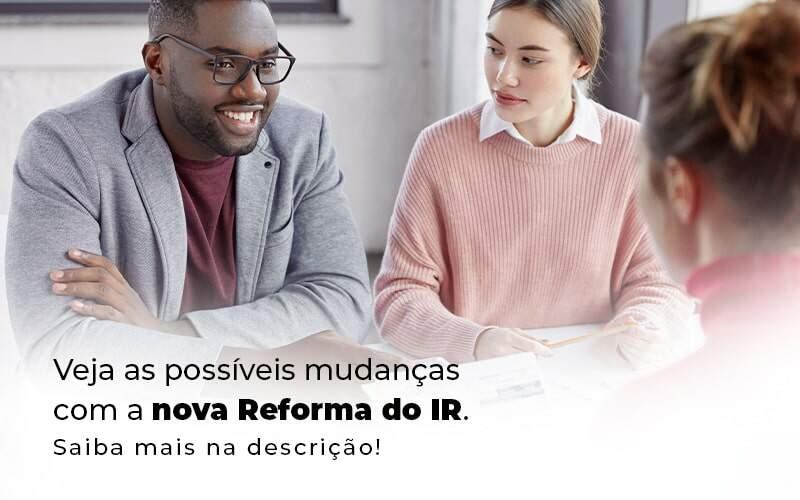 Veja As Possiveis Mudancas Com A Nova Reforma Do Ir Blog 1 - Ram Assessoria Contábil