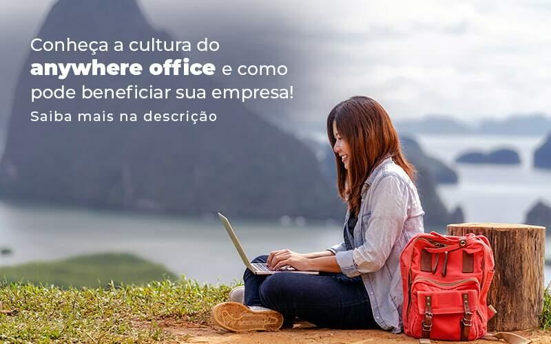 Anywhere Office: Conheça Essa Cultura Empresarial